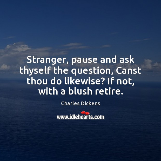 Image, Stranger, pause and ask thyself the question, Canst thou do likewise? If