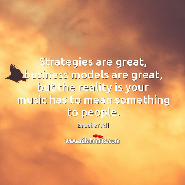 Strategies are great, business models are great, but the reality is your Image