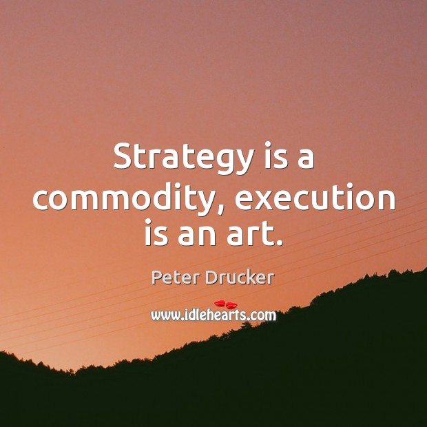 Strategy is a commodity, execution is an art. Image