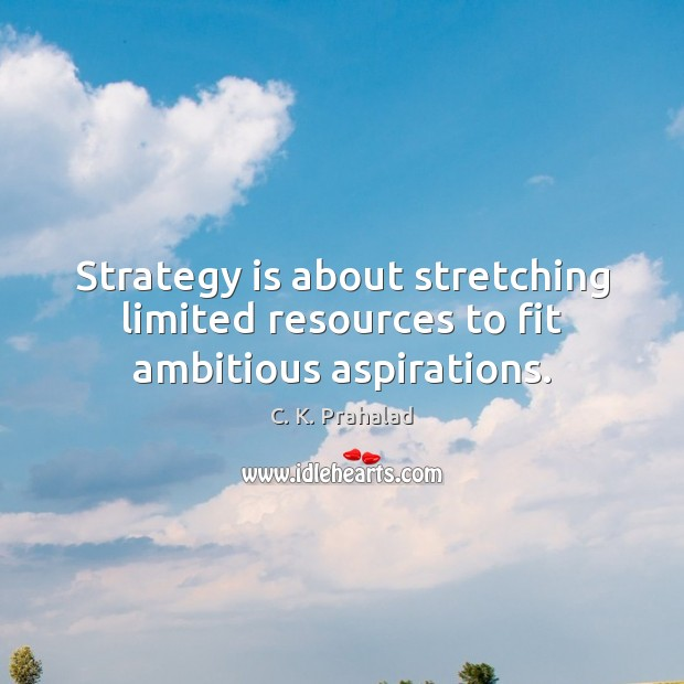 Image, Strategy is about stretching limited resources to fit ambitious aspirations.