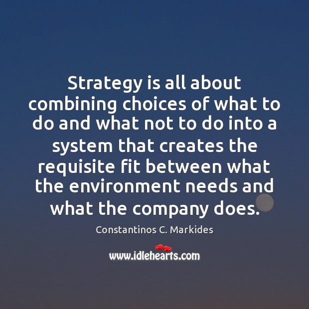 Strategy is all about combining choices of what to do and what Image