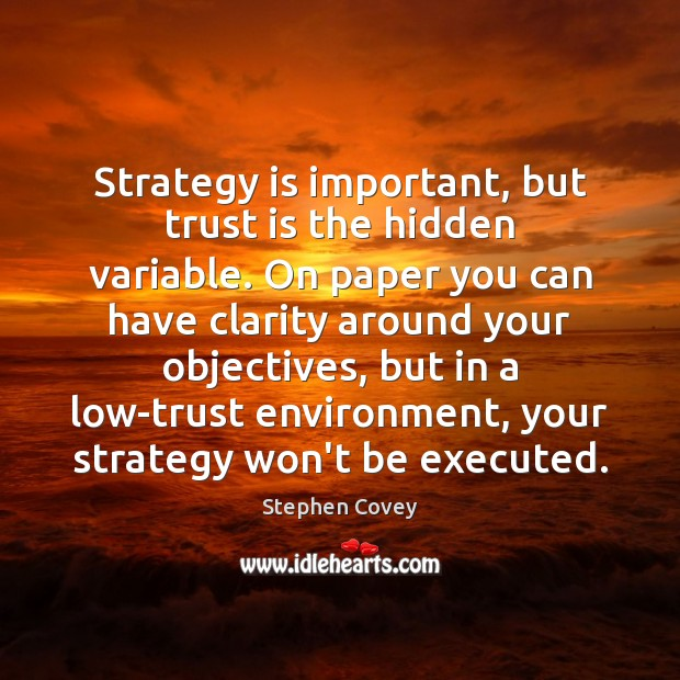 Strategy is important, but trust is the hidden variable. On paper you Trust Quotes Image