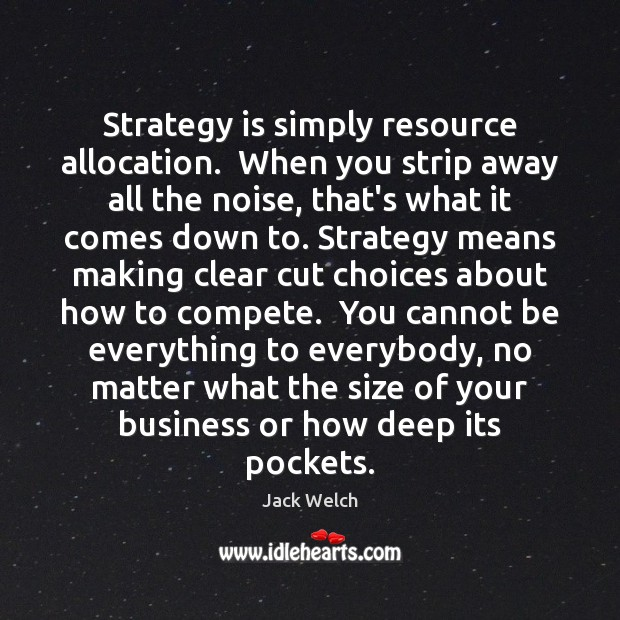 Image, Strategy is simply resource allocation.  When you strip away all the noise,