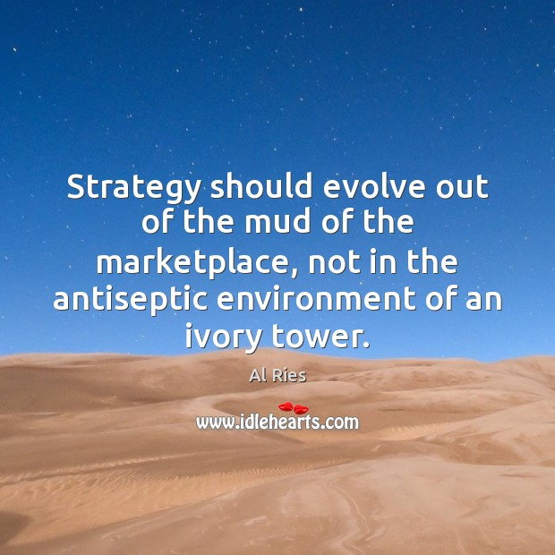 Image, Strategy should evolve out of the mud of the marketplace, not in