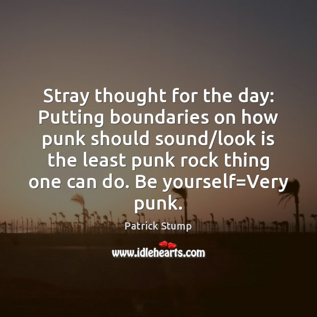 Stray thought for the day: Putting boundaries on how punk should sound/ Be Yourself Quotes Image