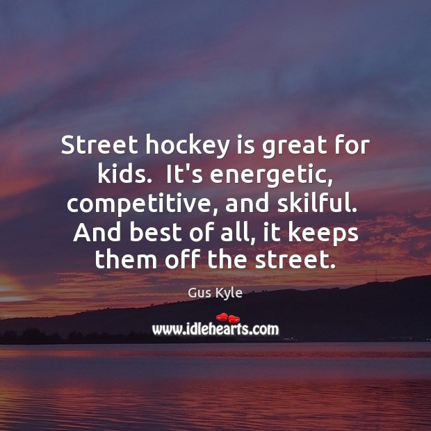 Image, Street hockey is great for kids.  It's energetic, competitive, and skilful.  And