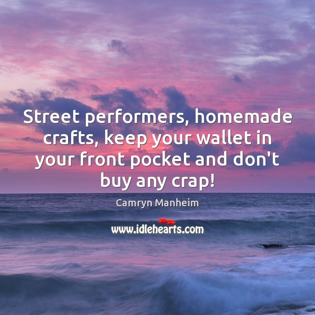 Image, Street performers, homemade crafts, keep your wallet in your front pocket and