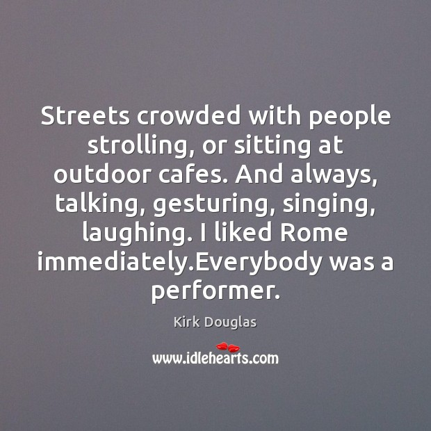 Streets crowded with people strolling, or sitting at outdoor cafes. And always, Kirk Douglas Picture Quote