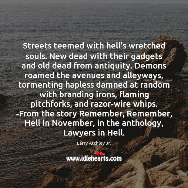 Image, Streets teemed with hell's wretched souls. New dead with their gadgets and