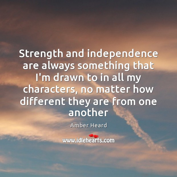 Image, Strength and independence are always something that I'm drawn to in all