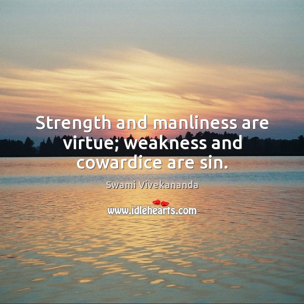 Strength and manliness are virtue; weakness and cowardice are sin. Image