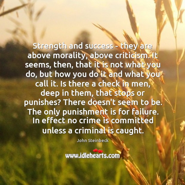 Strength and success – they are above morality, above criticism. It seems, Punishment Quotes Image