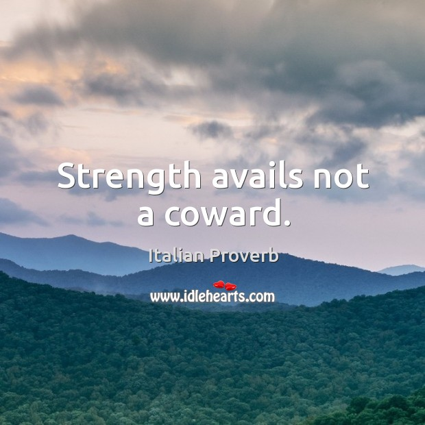 Image, Strength avails not a coward.