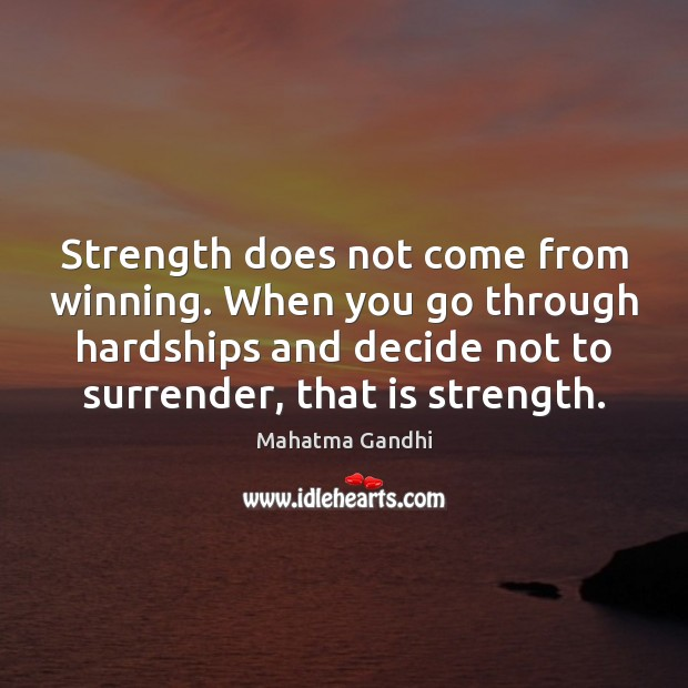 Strength does not come from winning. When you go through hardships and Image
