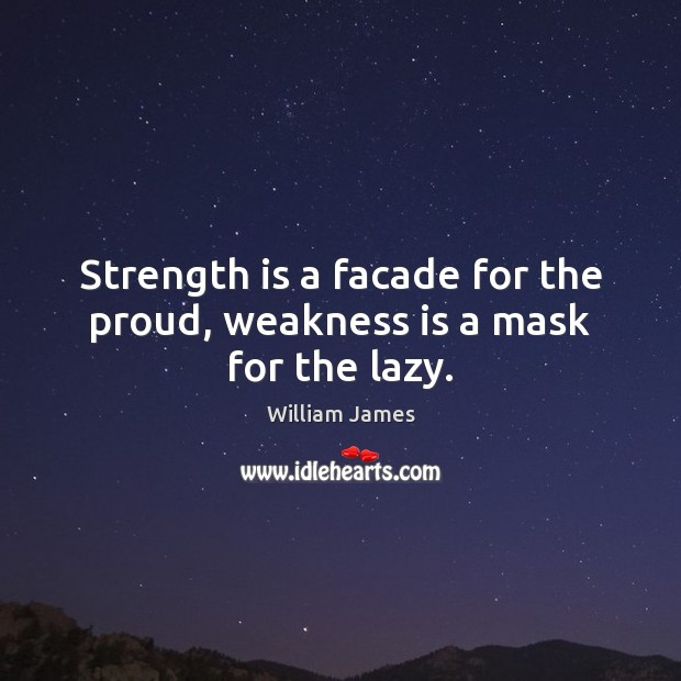 Strength is a facade for the proud, weakness is a mask for the lazy. Image
