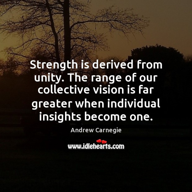 Strength is derived from unity. Andrew Carnegie Picture Quote