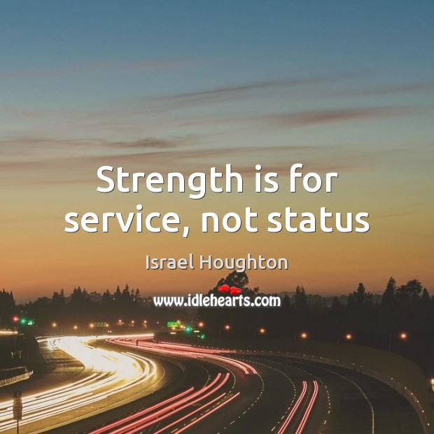 Strength is for service, not status Image