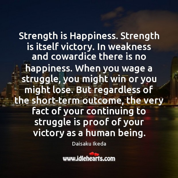 Strength is Happiness. Strength is itself victory. In weakness and cowardice there Strength Quotes Image