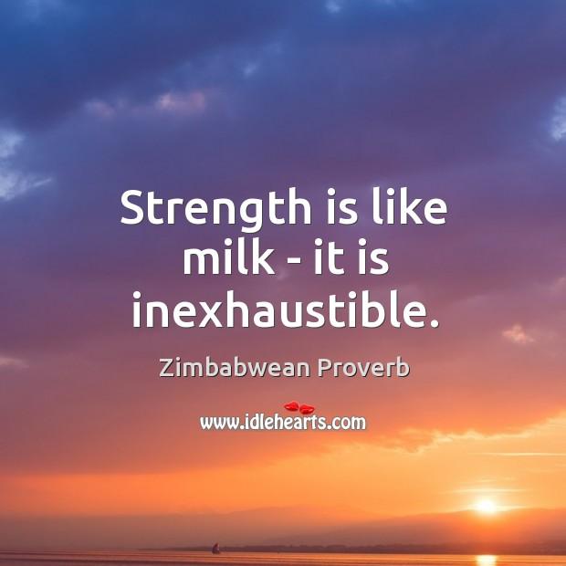 Strength is like milk – it is inexhaustible. Zimbabwean Proverbs Image