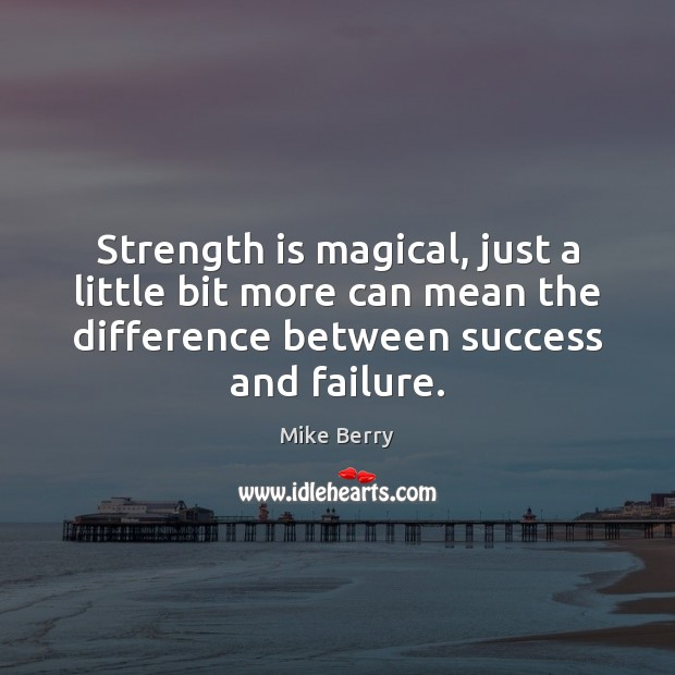 Strength is magical, just a little bit more can mean the difference Strength Quotes Image