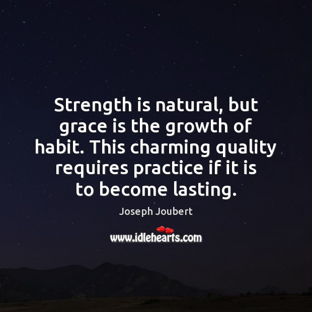 Image, Strength is natural, but grace is the growth of habit. This charming