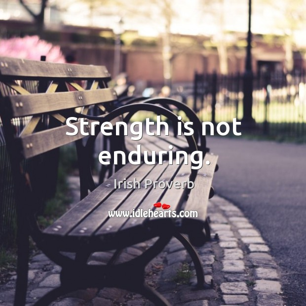 Strength is not enduring. Image