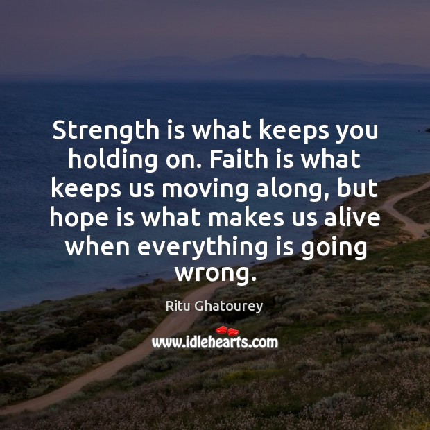 Image, Strength is what keeps you holding on. Faith is what keeps us moving.