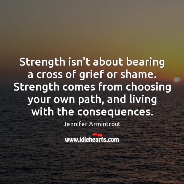Strength isn't about bearing a cross of grief or shame. Strength comes Image