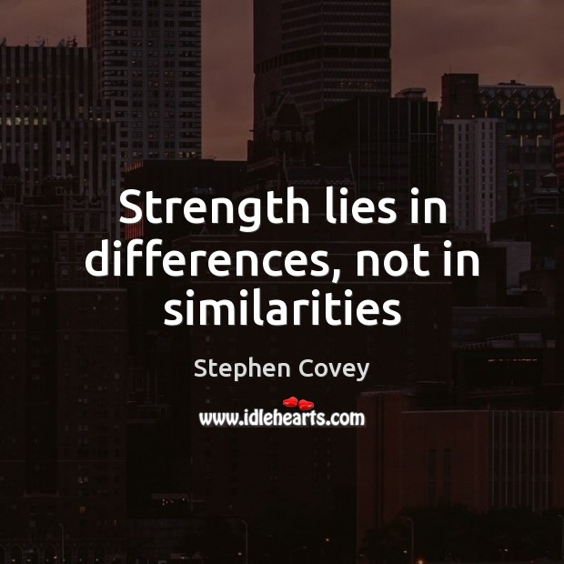 Strength lies in differences, not in similarities Stephen Covey Picture Quote