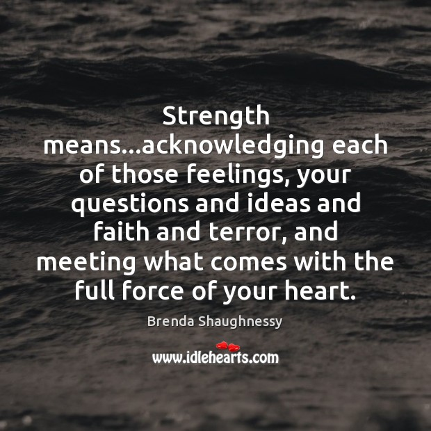 Image, Strength means…acknowledging each of those feelings, your questions and ideas and