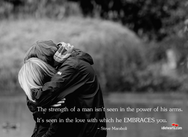 Image, The strength of a man is in the love with which he embraces you