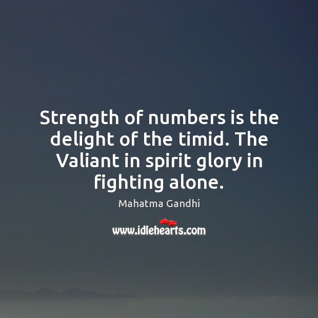 Strength of numbers is the delight of the timid. The Valiant in Image