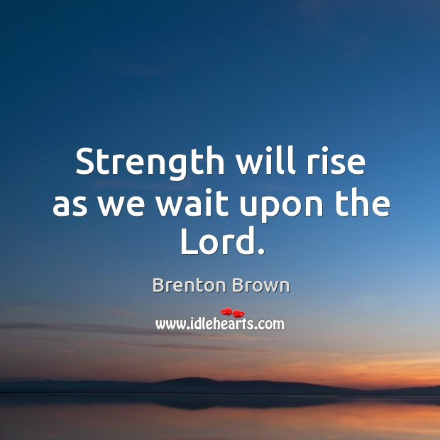 Image, Strength will rise as we wait upon the Lord.
