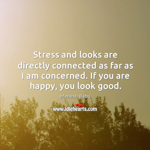 Stress and looks are directly connected as far as I am concerned. Image
