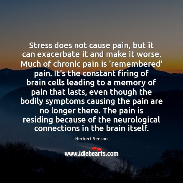 Stress Does Not Cause Pain But It Can Exacerbate It And Make