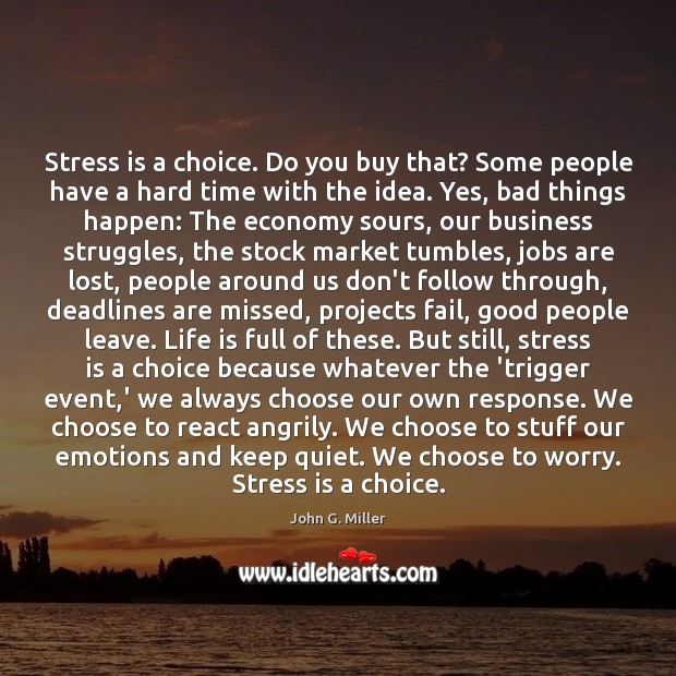 Image, Stress is a choice. Do you buy that? Some people have a