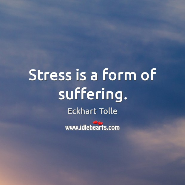 Stress is a form of suffering. Image