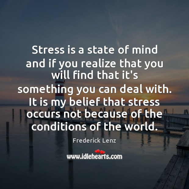Stress is a state of mind and if you realize that you Image