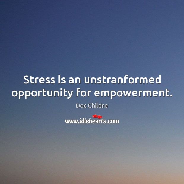 Stress is an unstranformed opportunity for empowerment. Opportunity Quotes Image