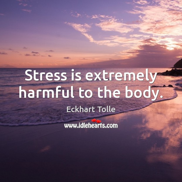 Image, Stress is extremely harmful to the body.