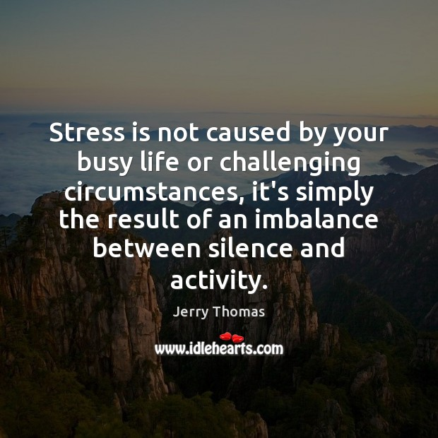 Image, Stress is not caused by your busy life or challenging circumstances, it's