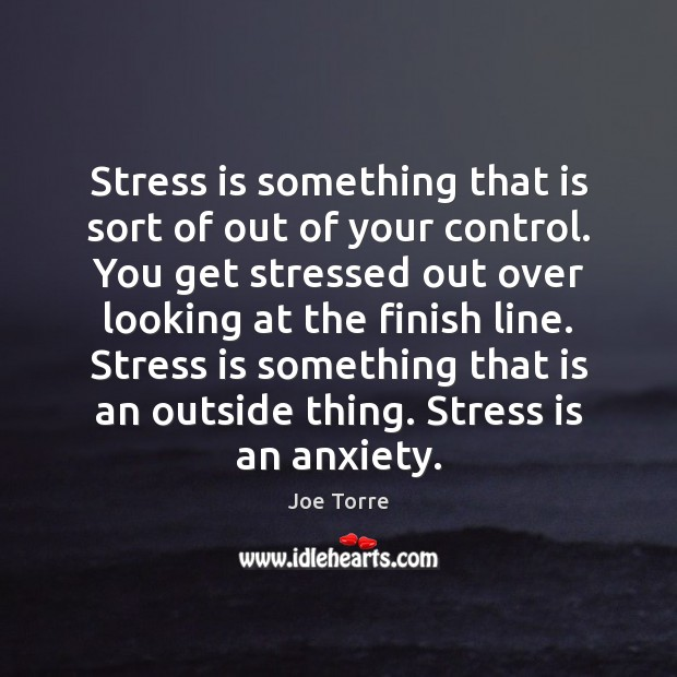 Stress is something that is sort of out of your control. You Image