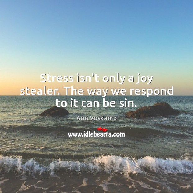 Image, Stress isn't only a joy stealer. The way we respond to it can be sin.