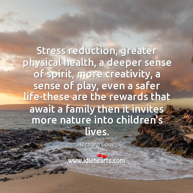 Stress reduction, greater physical health, a deeper sense of spirit, more creativity, Image