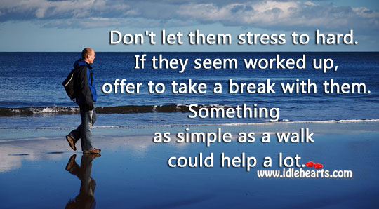 Don't let them stress to hard. Relationship Advice Image