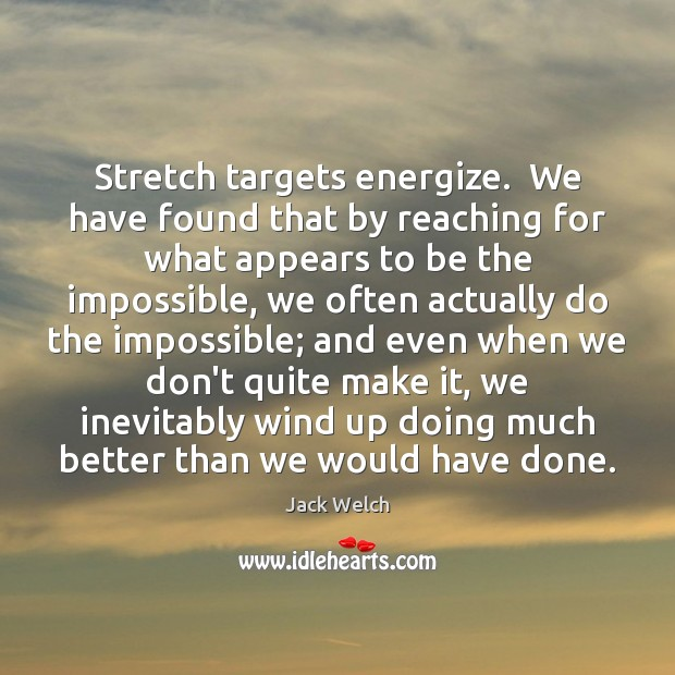 Image, Stretch targets energize.  We have found that by reaching for what appears