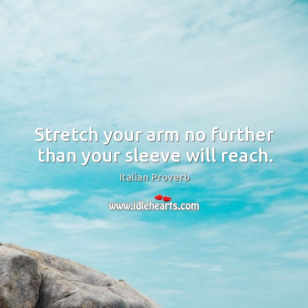 Image about Stretch your arm no further than your sleeve will reach.