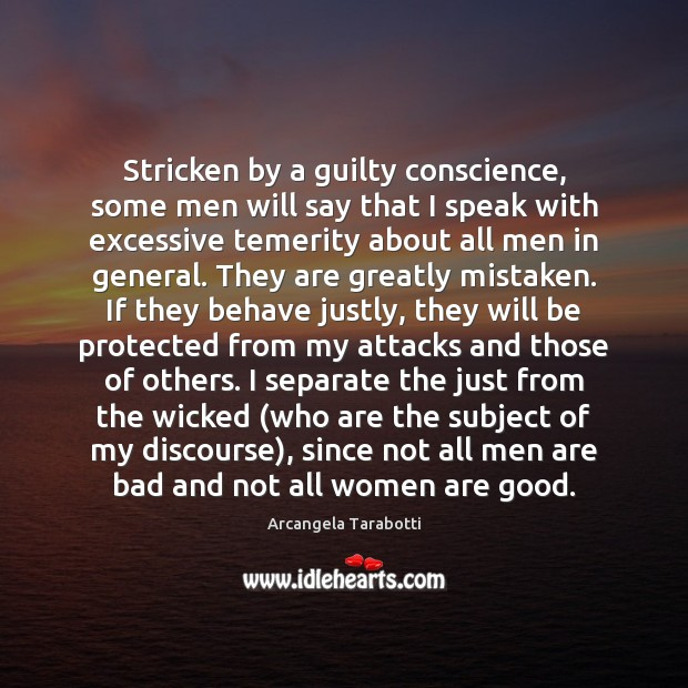 Stricken by a guilty conscience, some men will say that I speak Arcangela Tarabotti Picture Quote