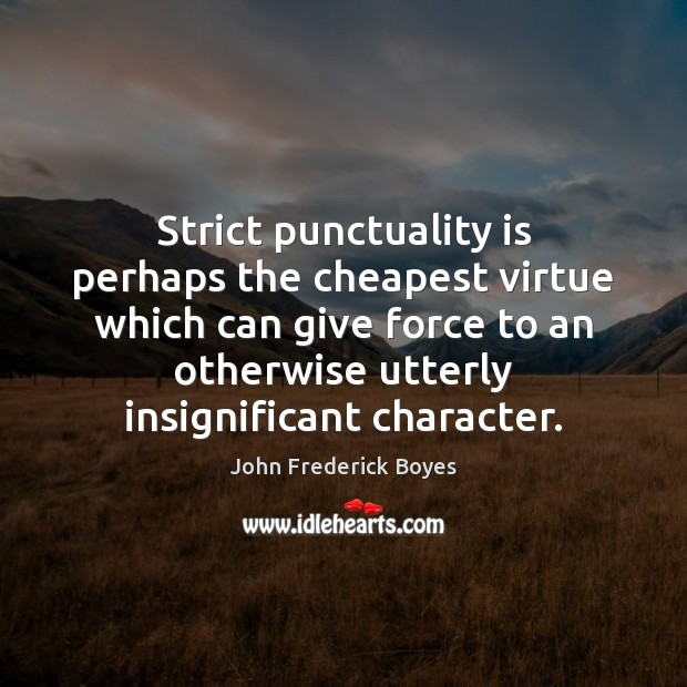 Strict punctuality is perhaps the cheapest virtue which can give force to Punctuality Quotes Image