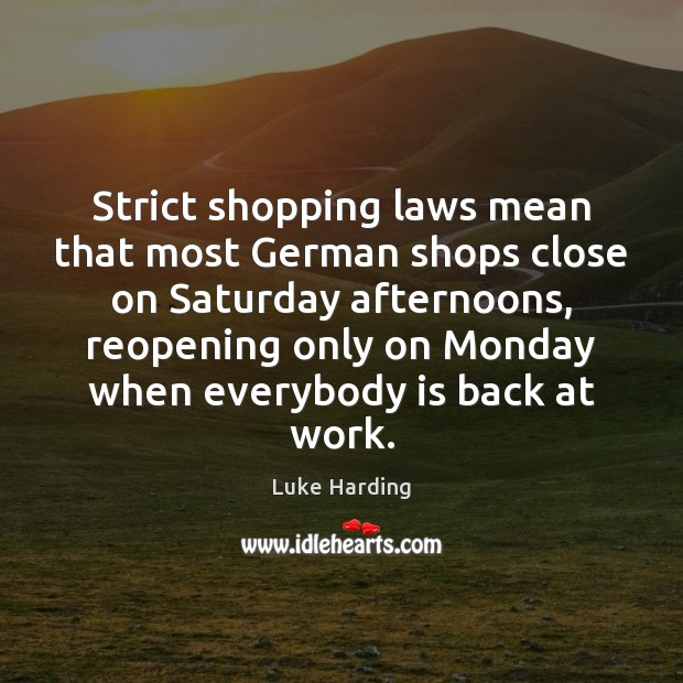 Strict shopping laws mean that most German shops close on Saturday afternoons, Image